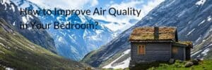 How to Improve Air Quality in Your Bedroom?