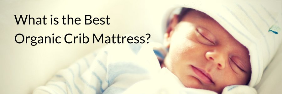What is the Best Organic Crib Mattress?