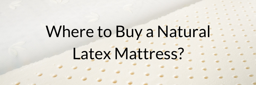 Where to Buy a Natural Latex Mattress?