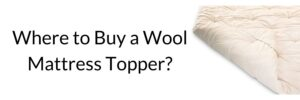 Where to Buy a Wool Mattress Topper?