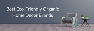 Best Eco-Friendly Organic Home Decor Brands