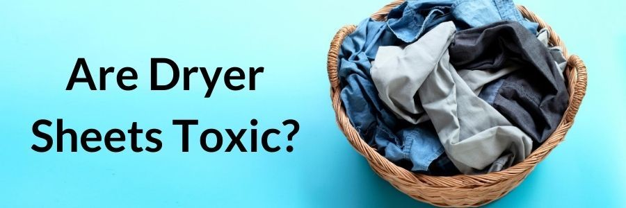 are dryer sheets toxic
