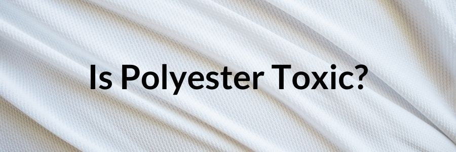 Is Polyester Toxic