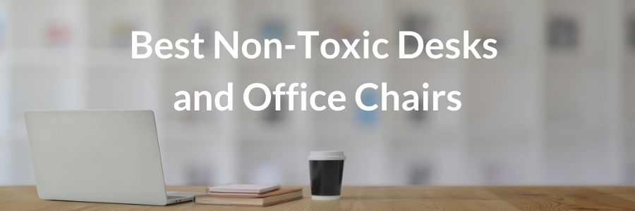 non toxic desk and office chair