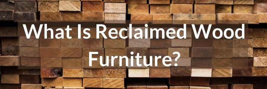 What Is Reclaimed Wood Furniture_