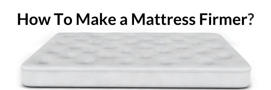 How To Make A Mattress Firmer?